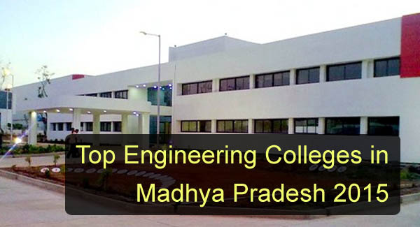 Top Engineering Colleges in Madhya Pradesh 2015