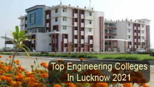 Top Engineering Colleges in Lucknow 2021