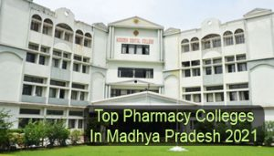 Top Pharmacy Colleges in Madhya Pradesh 2021