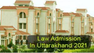 Law Admission in Uttarakhand 2021